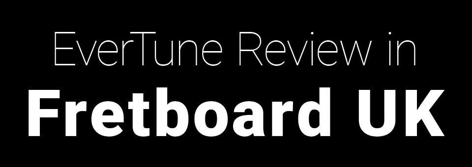 EverTune Review in Fretboard UK