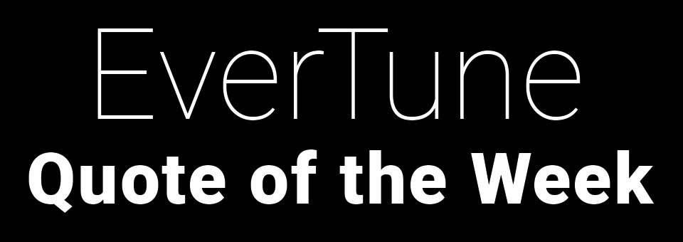 EverTune Quote of the Week